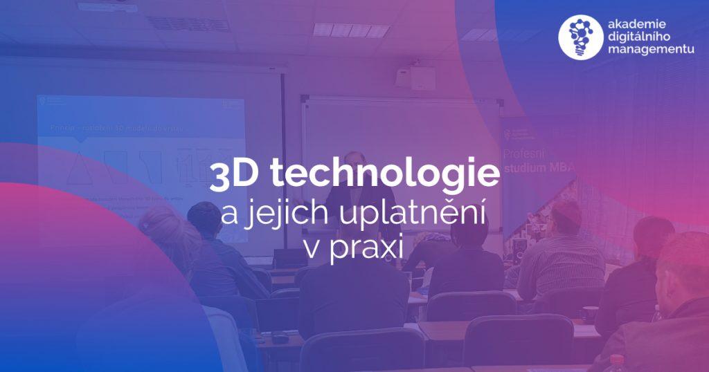 3D technologie a jejich uplatnění v praxi