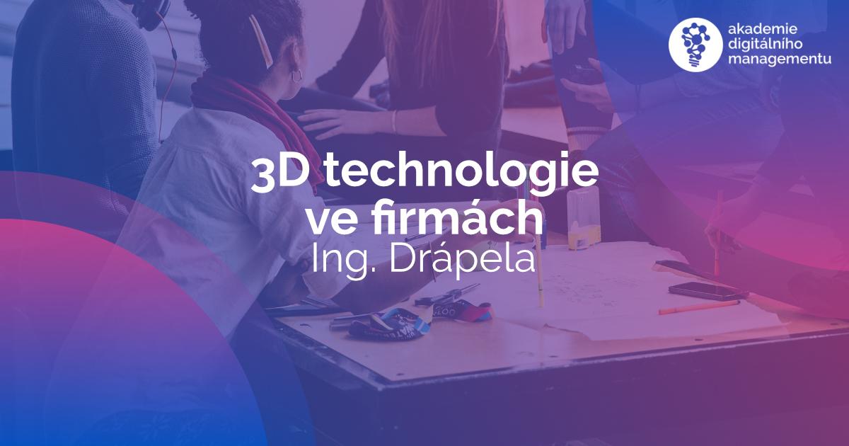 3D technologie ve firmách - neboli aditivní výroba