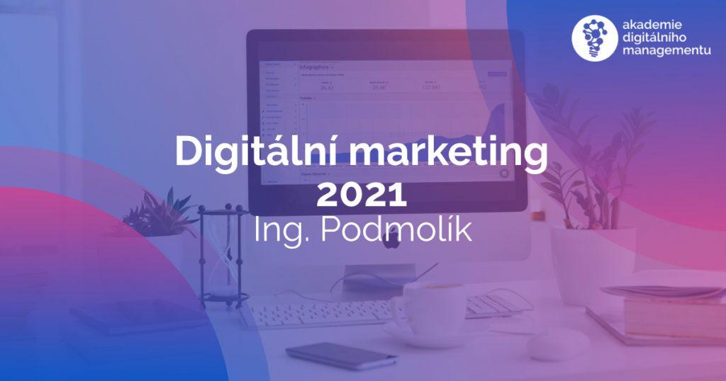 Digitální marketing 2021 - Podmolík