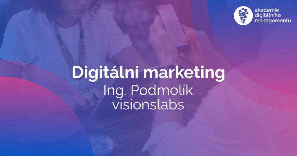 Digitální marketing ve firemní praxi - Podmolík - VisionsLabs