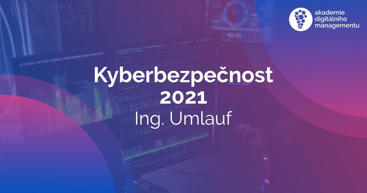 Kyberbezpečnost v roce 2021 - MBA - Umlauf
