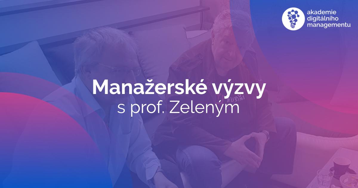Manažerské výzvy s panem profesorem Milanem Zeleným